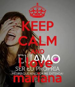 Poster: KEEP CALM AND I love  mariana