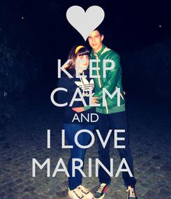 Poster: KEEP CALM AND I LOVE MARINA