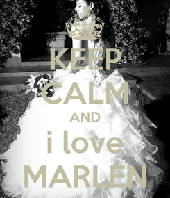 Poster: KEEP CALM AND i love MARLEN