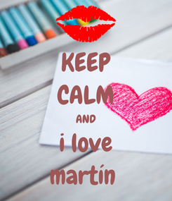Poster: KEEP CALM AND i love martín