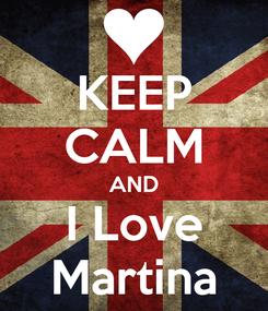 Poster: KEEP CALM AND I Love Martina