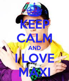 Poster: KEEP CALM AND I LOVE MAXI