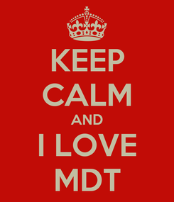 Poster: KEEP CALM AND I LOVE MDT