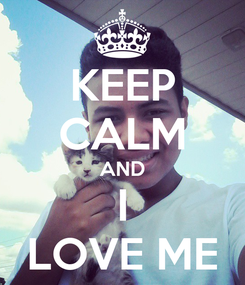 Poster: KEEP CALM AND I LOVE ME