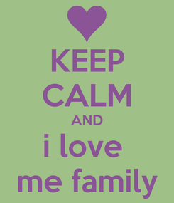 Poster: KEEP CALM AND i love  me family