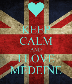 Poster: KEEP CALM AND I LOVE MEDEINE