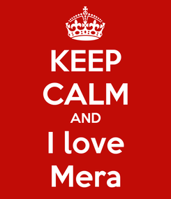 Poster: KEEP CALM AND I love Mera