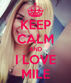 Poster: KEEP CALM AND I LOVE MILE