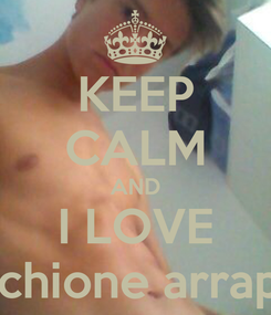 Poster: KEEP CALM AND I LOVE Minchione arrapato