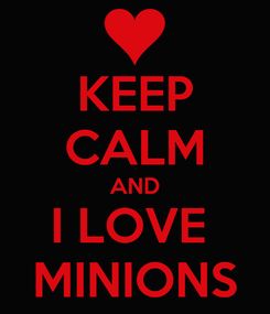 Poster: KEEP CALM AND I LOVE  MINIONS