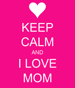 Poster: KEEP CALM AND I LOVE MOM
