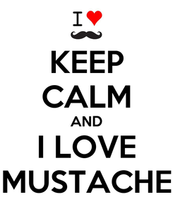 Poster: KEEP CALM AND I LOVE MUSTACHE