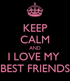 Poster: KEEP CALM AND I LOVE MY  BEST FRIENDS
