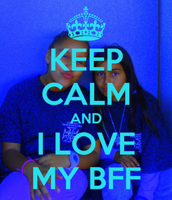 Poster: KEEP CALM AND I LOVE MY BFF