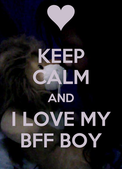 Poster: KEEP CALM AND I LOVE MY BFF BOY