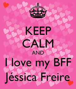 Poster: KEEP CALM AND I love my BFF Jéssica Freire