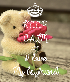 Poster: KEEP CALM AND I love  My boyfriend