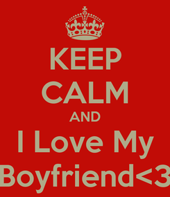 Poster: KEEP CALM AND I Love My Boyfriend<3