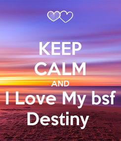 Poster: KEEP CALM AND I Love My bsf Destiny