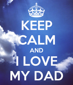 Poster: KEEP CALM AND I LOVE MY DAD