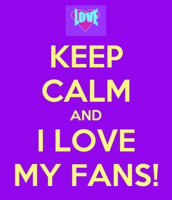 Poster: KEEP CALM AND I LOVE MY FANS!