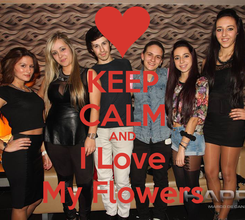 Poster: KEEP CALM AND I Love My Flowers