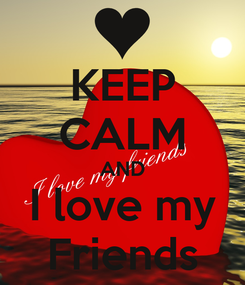 Poster: KEEP CALM AND I love my Friends