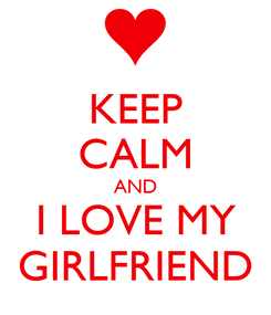 Poster: KEEP CALM AND I LOVE MY GIRLFRIEND