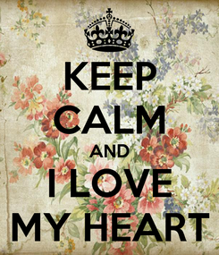 Poster: KEEP CALM AND I LOVE MY HEART