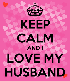 Poster: KEEP CALM AND I LOVE MY HUSBAND