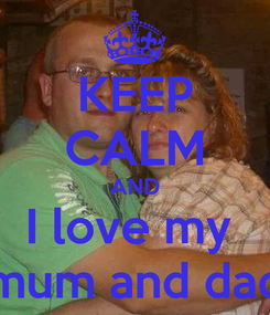 Poster: KEEP CALM AND I love my  mum and dad