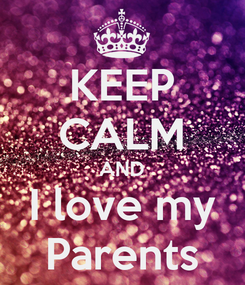 Poster: KEEP CALM AND I love my Parents