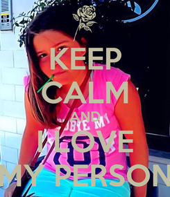 Poster: KEEP CALM AND I LOVE MY PERSON