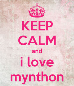 Poster: KEEP CALM and i love mynthon