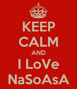 Poster: KEEP CALM AND I LoVe NaSoAsA