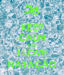 Poster: KEEP CALM AND I LOVE NATAÇÃO