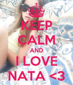 Poster: KEEP CALM AND I LOVE NATA <3
