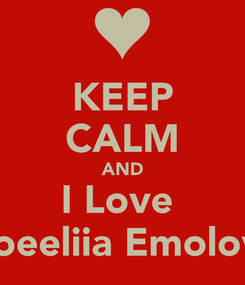 Poster: KEEP CALM AND I Love  Noeeliia Emolove