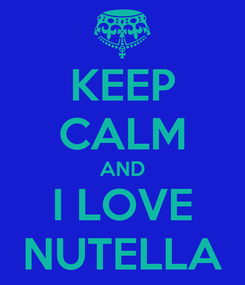 Poster: KEEP CALM AND I LOVE NUTELLA
