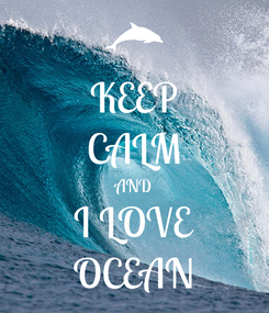 Poster: KEEP CALM AND I LOVE OCEAN