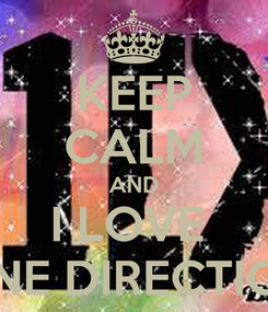 Poster: KEEP CALM AND I LOVE  ONE DIRECTION