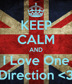 Poster: KEEP CALM AND I Love One Direction <3