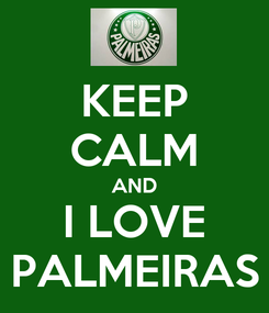 Poster: KEEP CALM AND I LOVE PALMEIRAS
