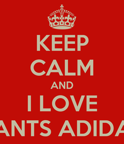 Poster: KEEP CALM AND I LOVE PANTS ADIDAS