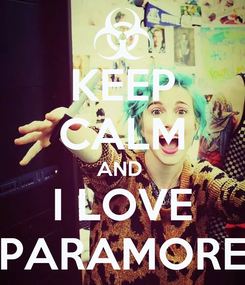 Poster: KEEP CALM AND  I LOVE PARAMORE