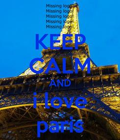Poster: KEEP CALM AND i love paris