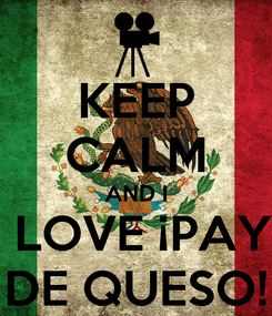 Poster: KEEP CALM AND I  LOVE ¡PAY DE QUESO!