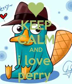 Poster: KEEP CALM AND i love  perry