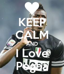 Poster: KEEP CALM AND I Love Pogba