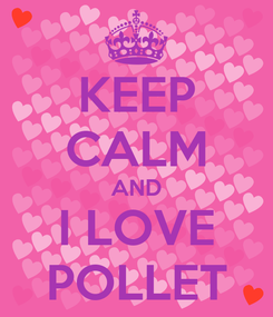 Poster: KEEP CALM AND I LOVE POLLET